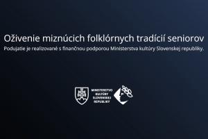 Ministerstvo kultúry SR- Oživenie miznúcich folklórnych tradícií seniorov 2020